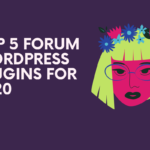 Top 5 Forum WordPress Plugins for 2020: How to Build a Forum with WordPress