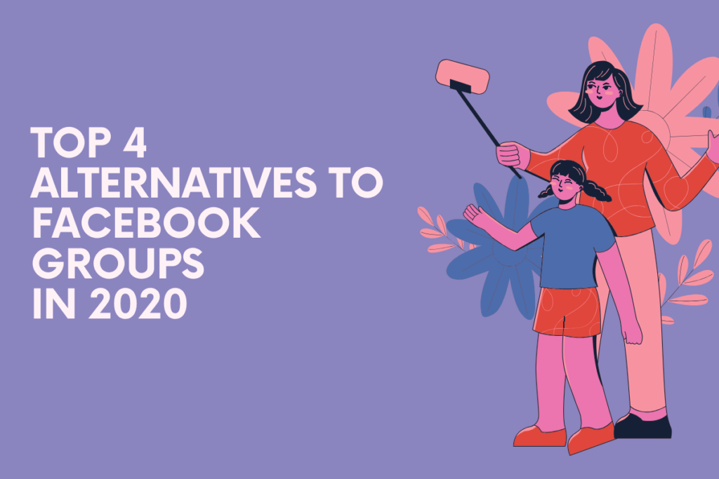 Top 4 Alternatives to Facebook Groups in 2020